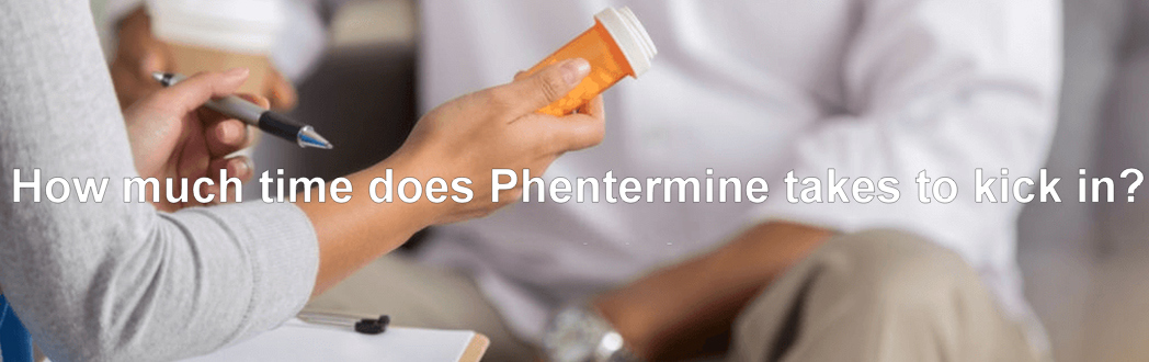 How much time does Phentermine takes to kick in?